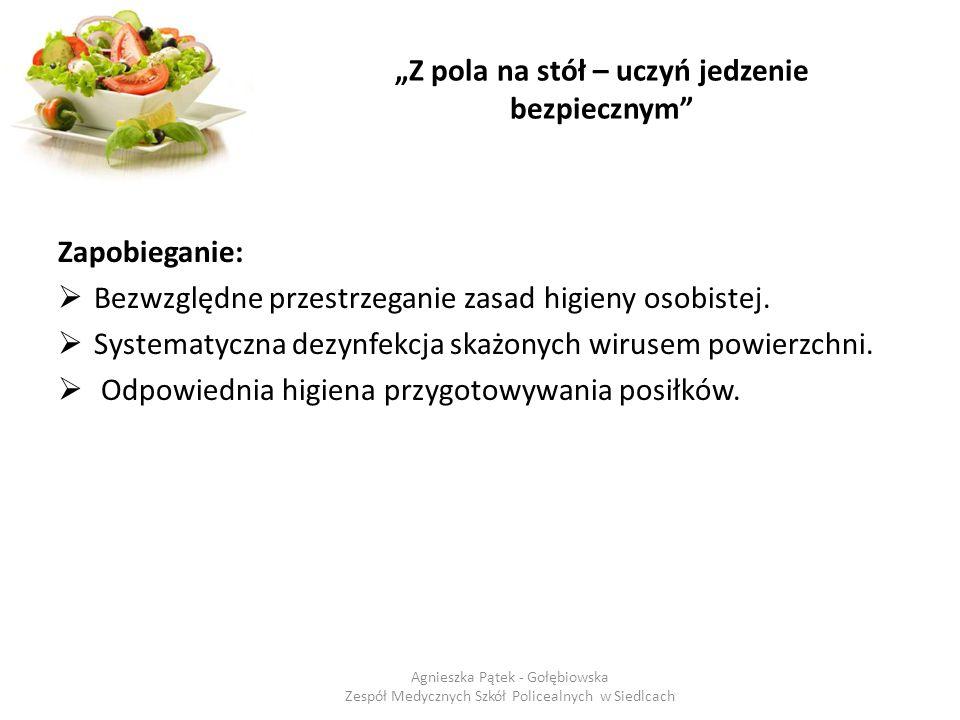 """""""Z pola na stół – uczyń jedzenie bezpiecznym"""" Zapobieganie:  Bezwzględne przestrzeganie zasad higieny osobistej.  Systematyczna dezynfekcja skażonyc"""