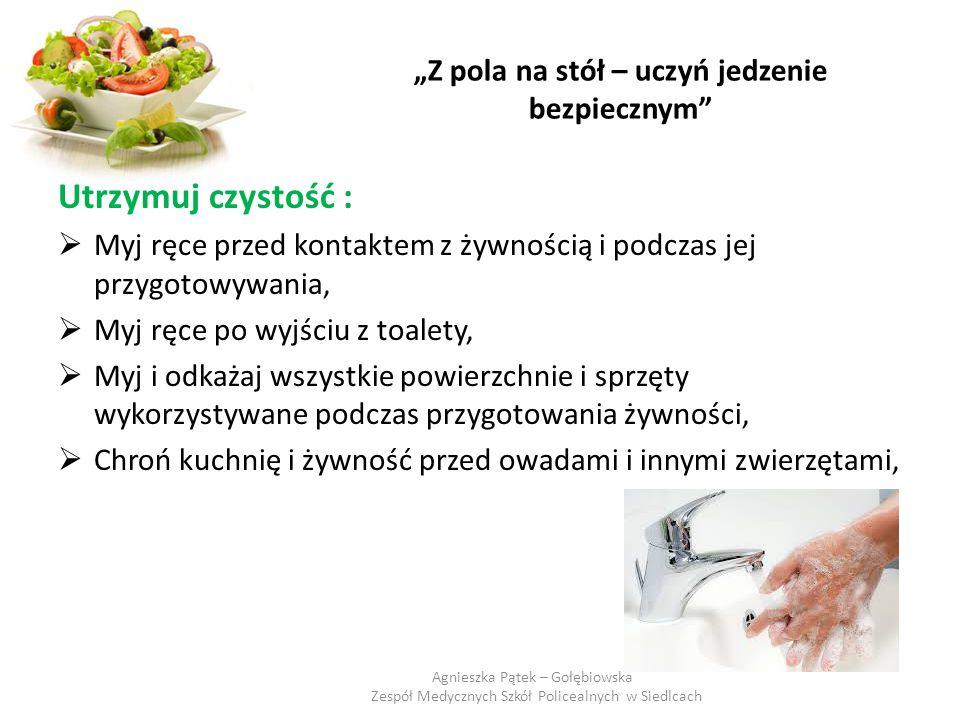 """""""Z pola na stół – uczyń jedzenie bezpiecznym"""" Utrzymuj czystość :  Myj ręce przed kontaktem z żywnością i podczas jej przygotowywania,  Myj ręce po"""