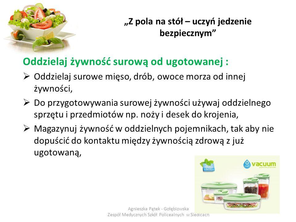 """""""Z pola na stół – uczyń jedzenie bezpiecznym"""" Oddzielaj żywność surową od ugotowanej :  Oddzielaj surowe mięso, drób, owoce morza od innej żywności,"""