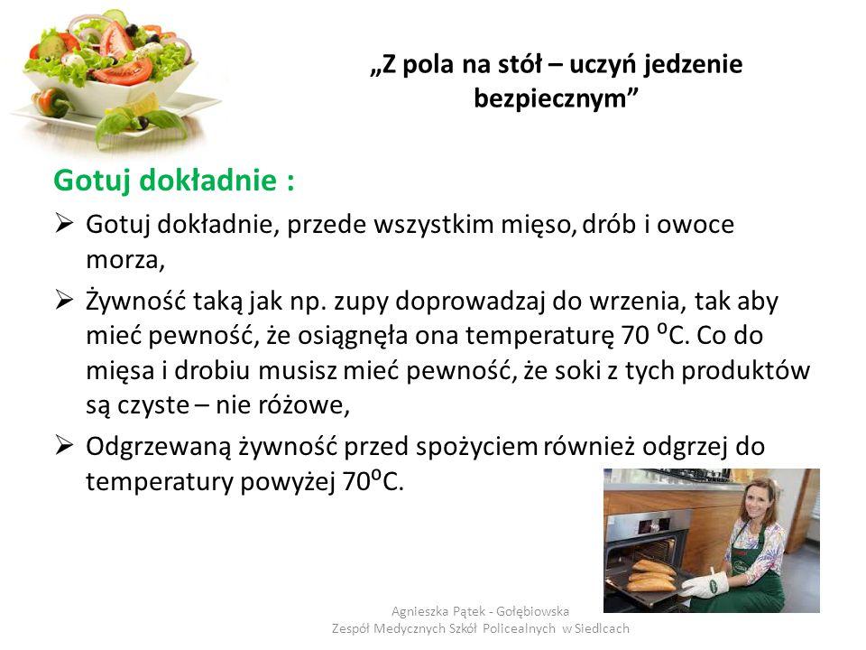 """""""Z pola na stół – uczyń jedzenie bezpiecznym"""" Gotuj dokładnie :  Gotuj dokładnie, przede wszystkim mięso, drób i owoce morza,  Żywność taką jak np."""