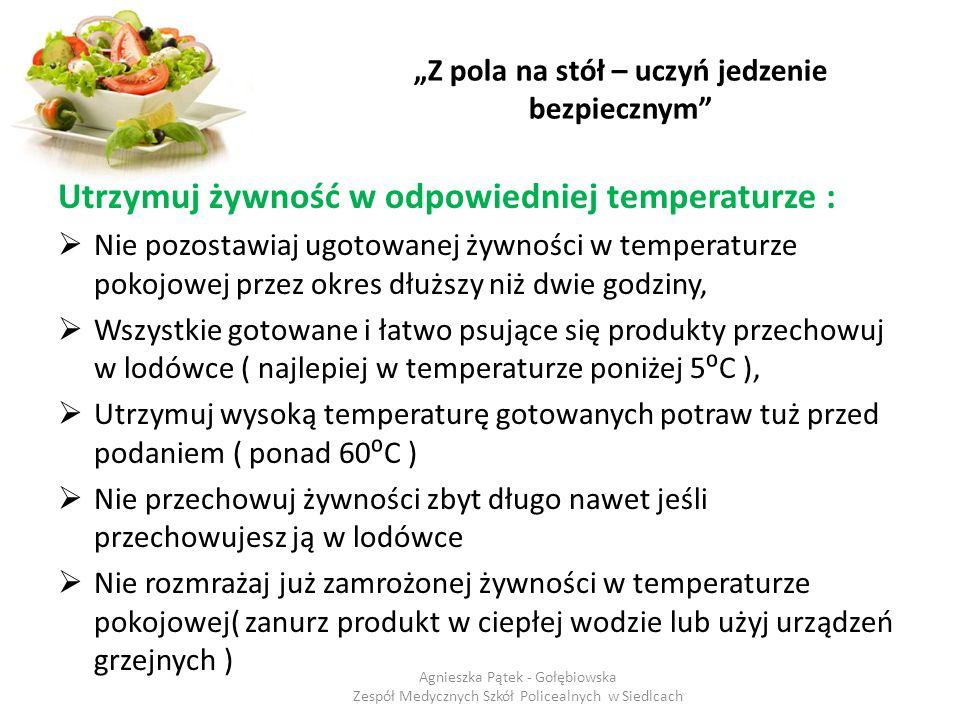 """""""Z pola na stół – uczyń jedzenie bezpiecznym"""" Utrzymuj żywność w odpowiedniej temperaturze :  Nie pozostawiaj ugotowanej żywności w temperaturze poko"""