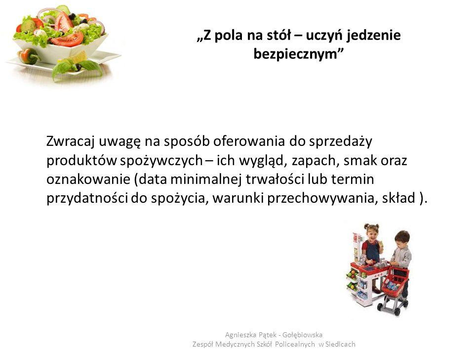 """""""Z pola na stół – uczyń jedzenie bezpiecznym"""" Zwracaj uwagę na sposób oferowania do sprzedaży produktów spożywczych – ich wygląd, zapach, smak oraz oz"""