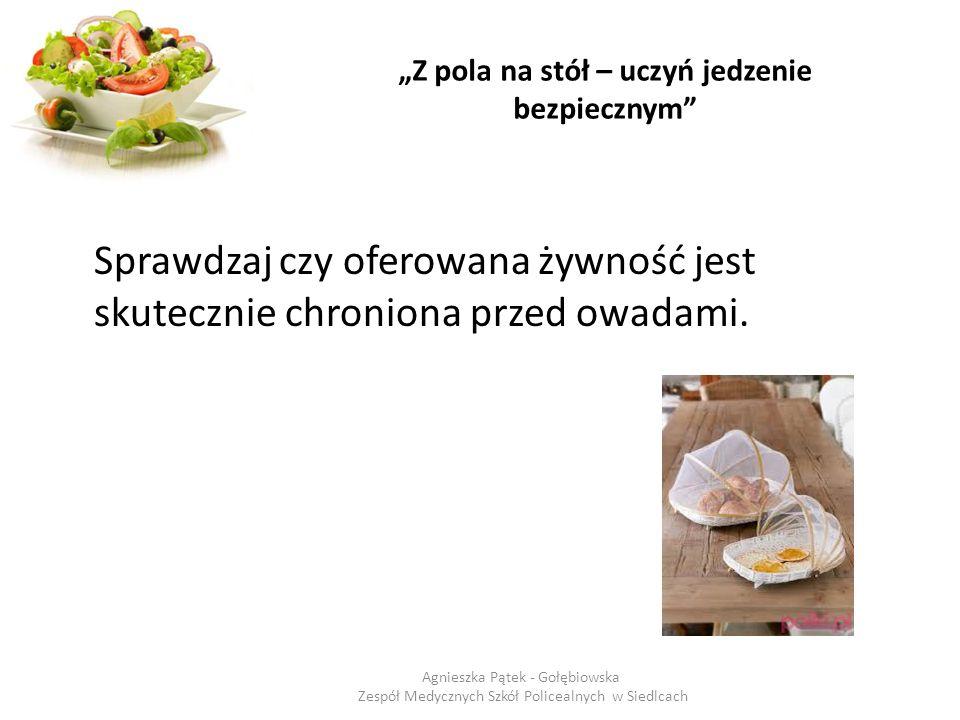 """""""Z pola na stół – uczyń jedzenie bezpiecznym"""" Sprawdzaj czy oferowana żywność jest skutecznie chroniona przed owadami. Agnieszka Pątek - Gołębiowska Z"""