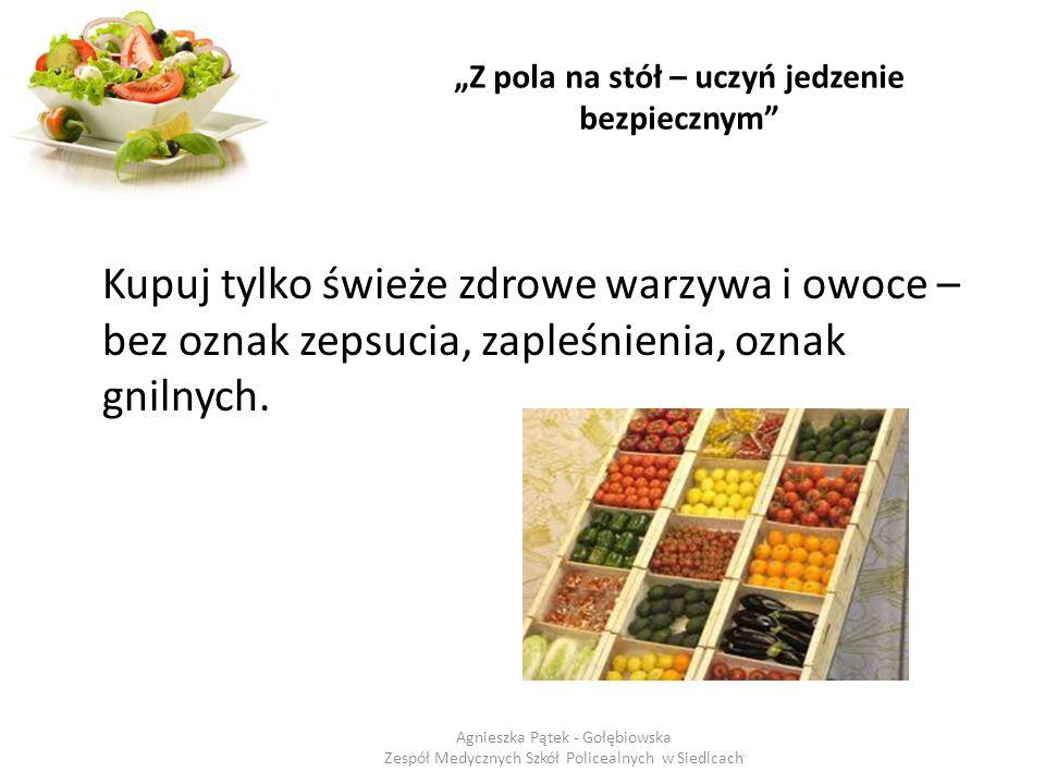 """""""Z pola na stół – uczyń jedzenie bezpiecznym"""" Kupuj tylko świeże zdrowe warzywa i owoce – bez oznak zepsucia, zapleśnienia, oznak gnilnych. Agnieszka"""