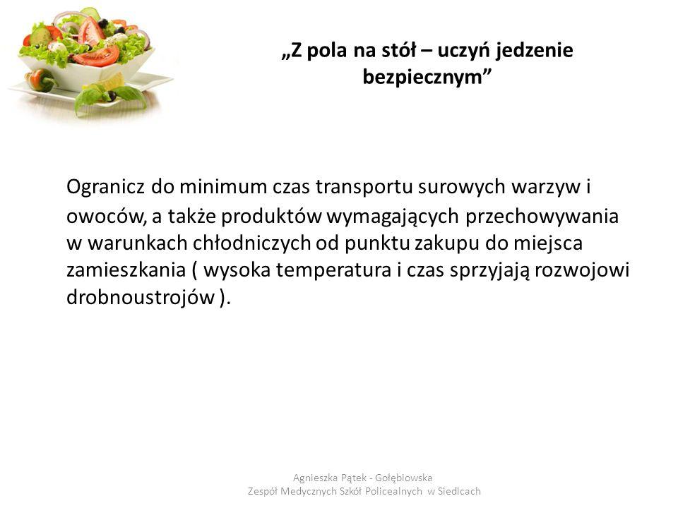 """""""Z pola na stół – uczyń jedzenie bezpiecznym"""" Ogranicz do minimum czas transportu surowych warzyw i owoców, a także produktów wymagających przechowywa"""