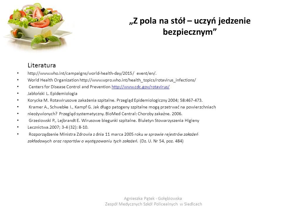 """""""Z pola na stół – uczyń jedzenie bezpiecznym"""" Literatura http://www.who.int/campaigns/world-health-day/2015/ event/en/. World Health Organization http"""