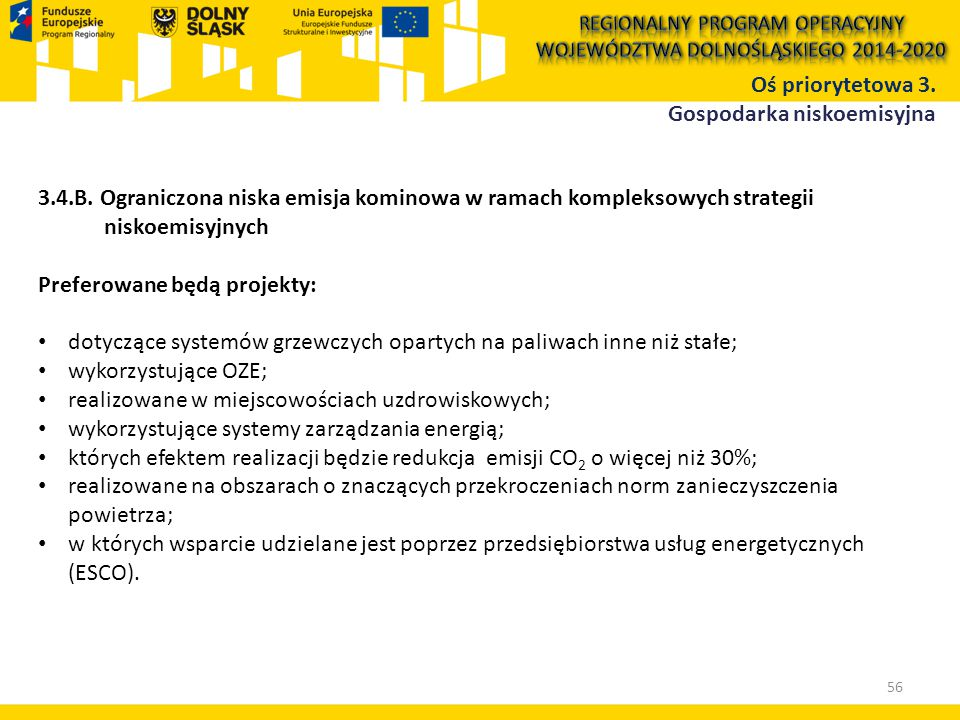 3.4.B. Ograniczona niska emisja kominowa w ramach kompleksowych strategii niskoemisyjnych Preferowane będą projekty: dotyczące systemów grzewczych opa
