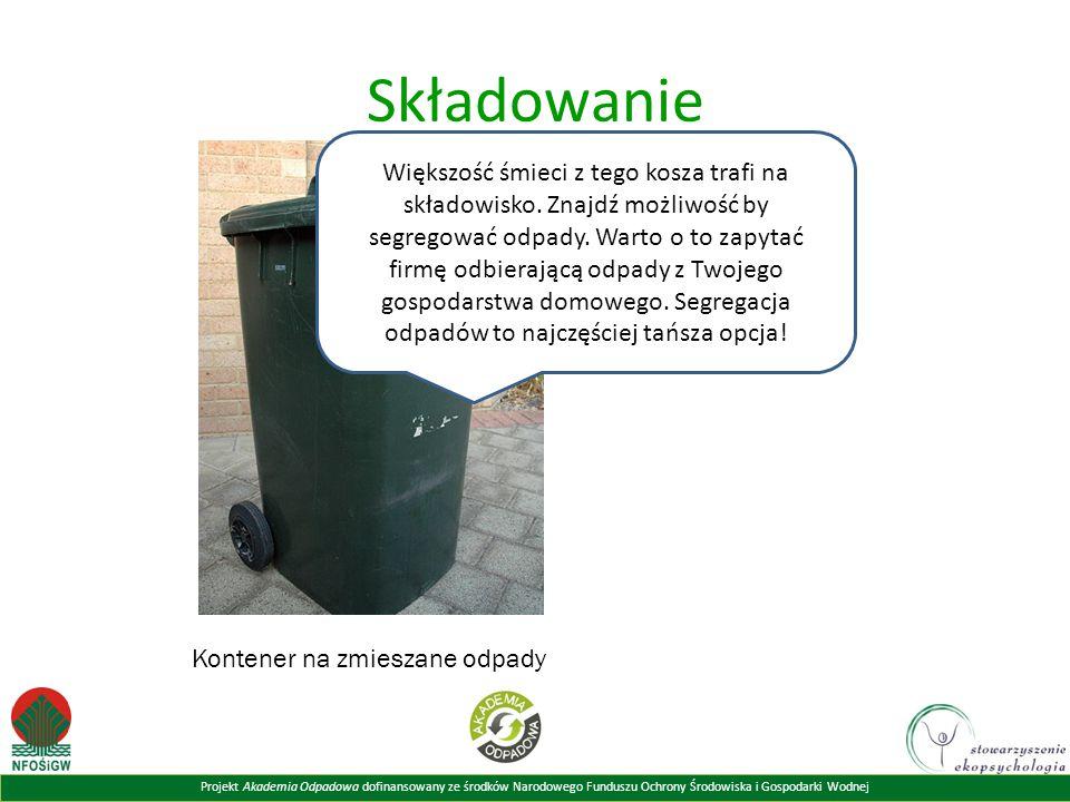 Projekt Akademia Odpadowa dofinansowany ze środków Narodowego Funduszu Ochrony Środowiska i Gospodarki Wodnej Składowanie Większość śmieci z tego kosz