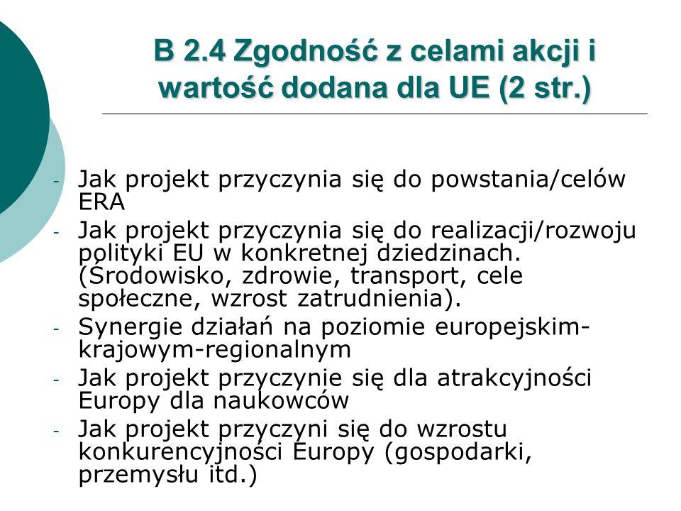 B 2.4 Zgodność z celami akcji i wartość dodana dla UE (2 str.) - Jak projekt przyczynia się do powstania/celów ERA - Jak projekt przyczynia się do realizacji/rozwoju polityki EU w konkretnej dziedzinach.