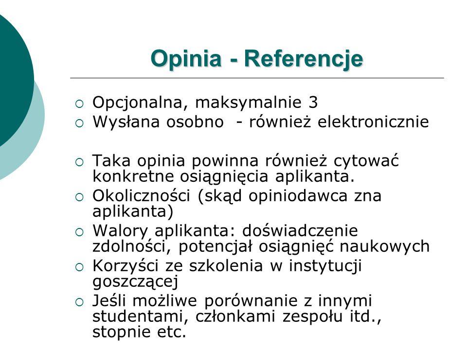 Opinia - Referencje  Opcjonalna, maksymalnie 3  Wysłana osobno - również elektronicznie  Taka opinia powinna również cytować konkretne osiągnięcia aplikanta.