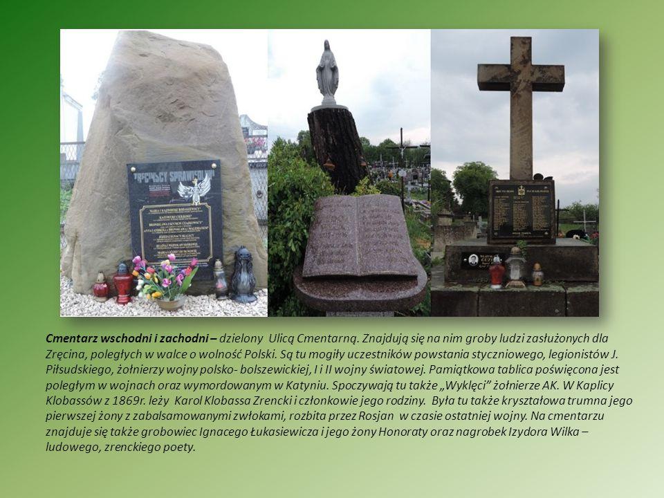 Cmentarz wschodni i zachodni – dzielony Ulicą Cmentarną. Znajdują się na nim groby ludzi zasłużonych dla Zręcina, poległych w walce o wolność Polski.
