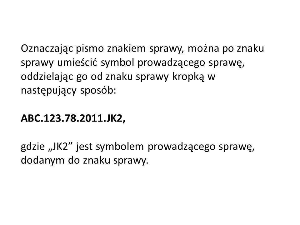 """Oznaczając pismo znakiem sprawy, można po znaku sprawy umieścić symbol prowadzącego sprawę, oddzielając go od znaku sprawy kropką w następujący sposób: ABC.123.78.2011.JK2, gdzie """"JK2 jest symbolem prowadzącego sprawę, dodanym do znaku sprawy."""
