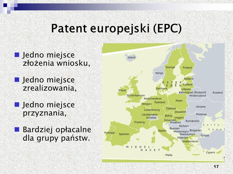 17 Patent europejski (EPC) Jedno miejsce złożenia wniosku, Jedno miejsce zrealizowania, Jedno miejsce przyznania, Bardziej opłacalne dla grupy państw.