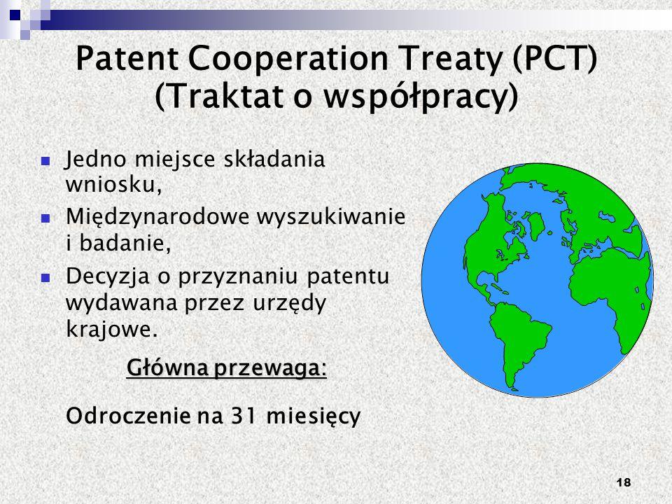 18 Patent Cooperation Treaty (PCT) (Traktat o współpracy) Jedno miejsce składania wniosku, Międzynarodowe wyszukiwanie i badanie, Decyzja o przyznaniu