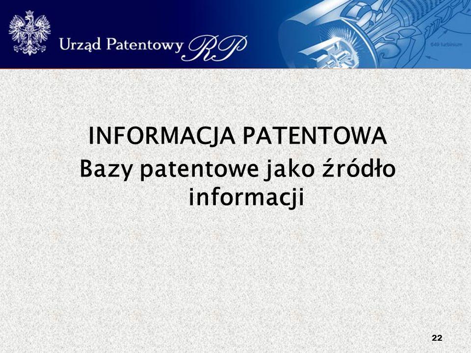 22 INFORMACJA PATENTOWA Bazy patentowe jako źródło informacji