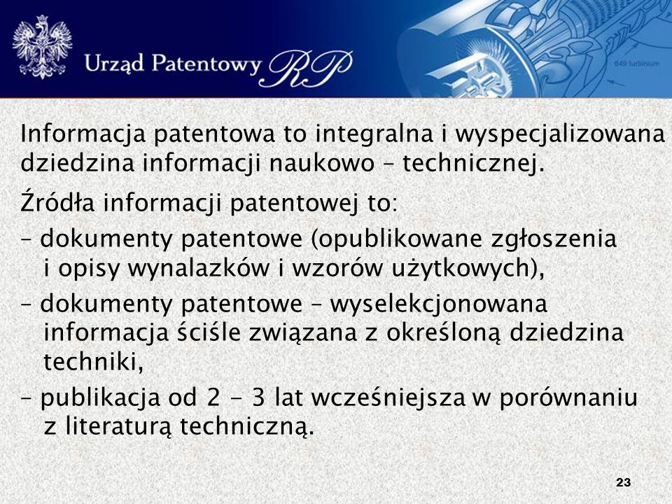 23 Informacja patentowa to integralna i wyspecjalizowana dziedzina informacji naukowo – technicznej. Źródła informacji patentowej to: – dokumenty pate