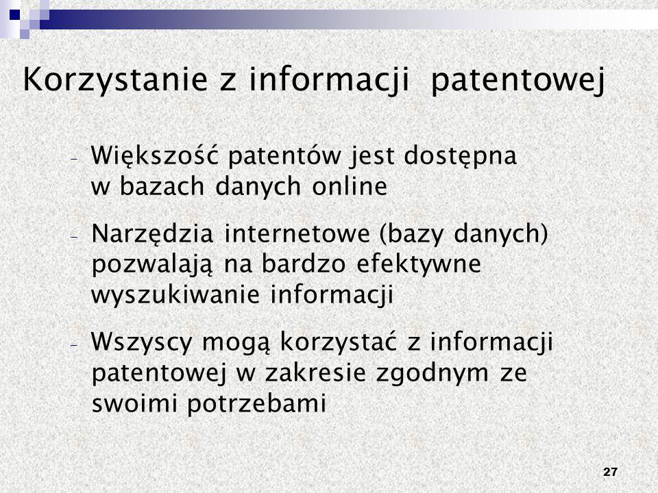 27 Korzystanie z informacji patentowej – Większość patentów jest dostępna w bazach danych online – Narzędzia internetowe (bazy danych) pozwalają na ba
