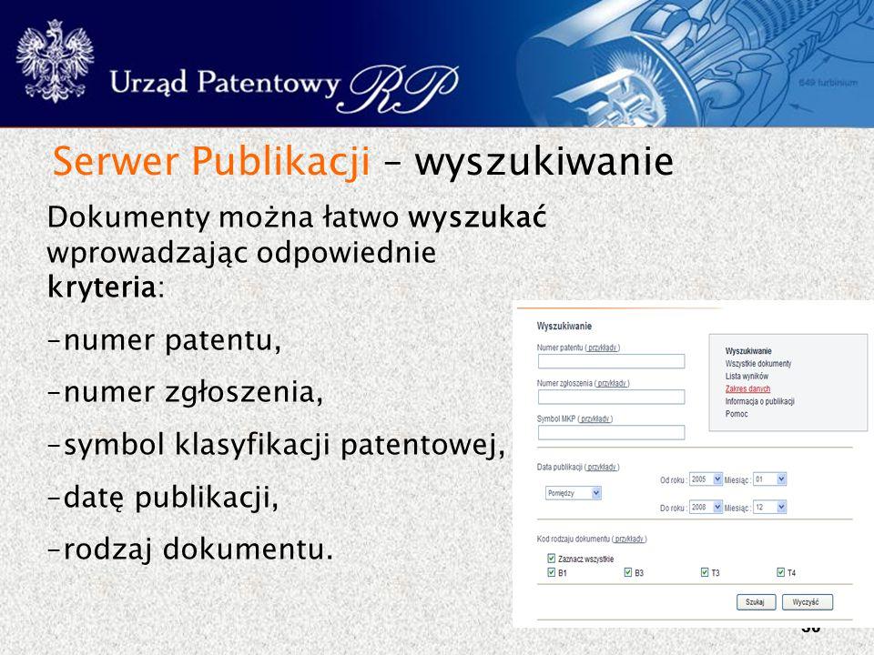 30 Serwer Publikacji – wyszukiwanie Dokumenty można łatwo wyszukać wprowadzając odpowiednie kryteria: –numer patentu, –numer zgłoszenia, –symbol klasy