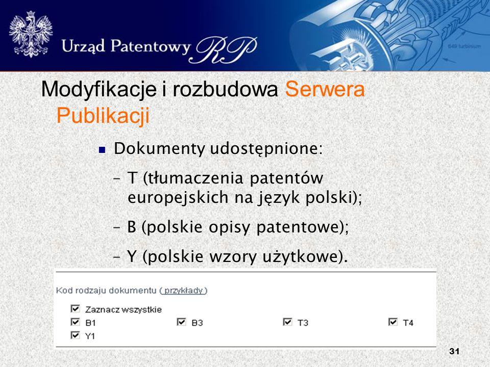 31 Modyfikacje i rozbudowa Serwera Publikacji Dokumenty udostępnione: – T (tłumaczenia patentów europejskich na język polski); –B (polskie opisy paten
