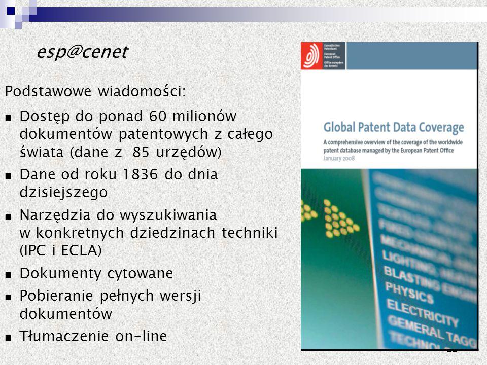 33 esp@cenet Podstawowe wiadomości: Dostęp do ponad 60 milionów dokumentów patentowych z całego świata (dane z 85 urzędów) Dane od roku 1836 do dnia d