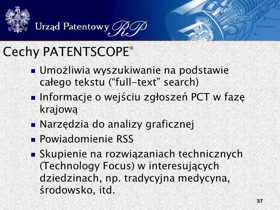 """37 Cechy PATENTSCOPE ® Umożliwia wyszukiwanie na podstawie całego tekstu (""""full-text"""" search) Informacje o wejściu zgłoszeń PCT w fazę krajową Narzędz"""
