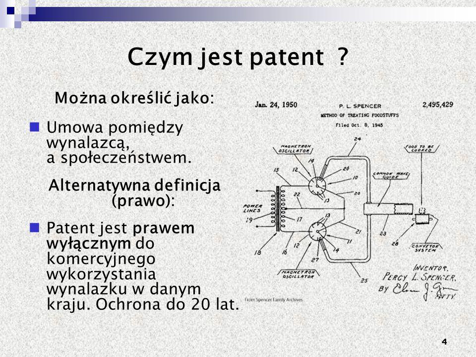 4 Czym jest patent ? Można określić jako: Umowa pomiędzy wynalazcą, a społeczeństwem. Alternatywna definicja (prawo): Patent jest prawem wyłącznym do
