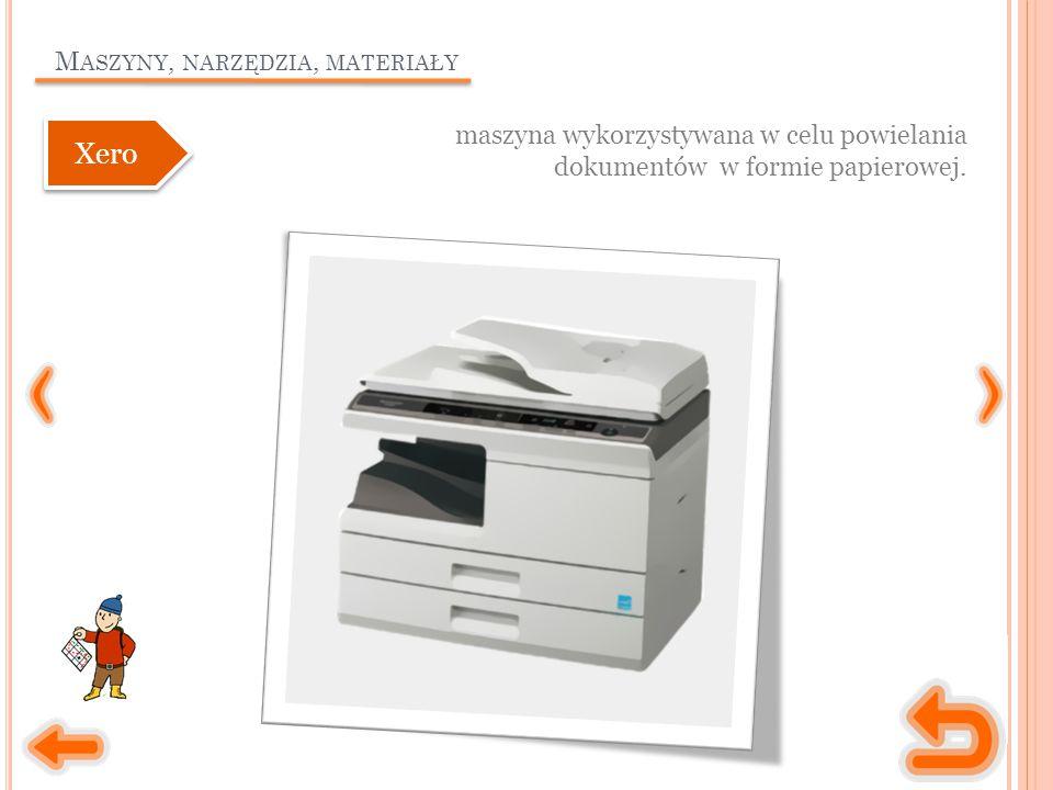 M ASZYNY, NARZĘDZIA, MATERIAŁY maszyna wykorzystywana w celu powielania dokumentów w formie papierowej.