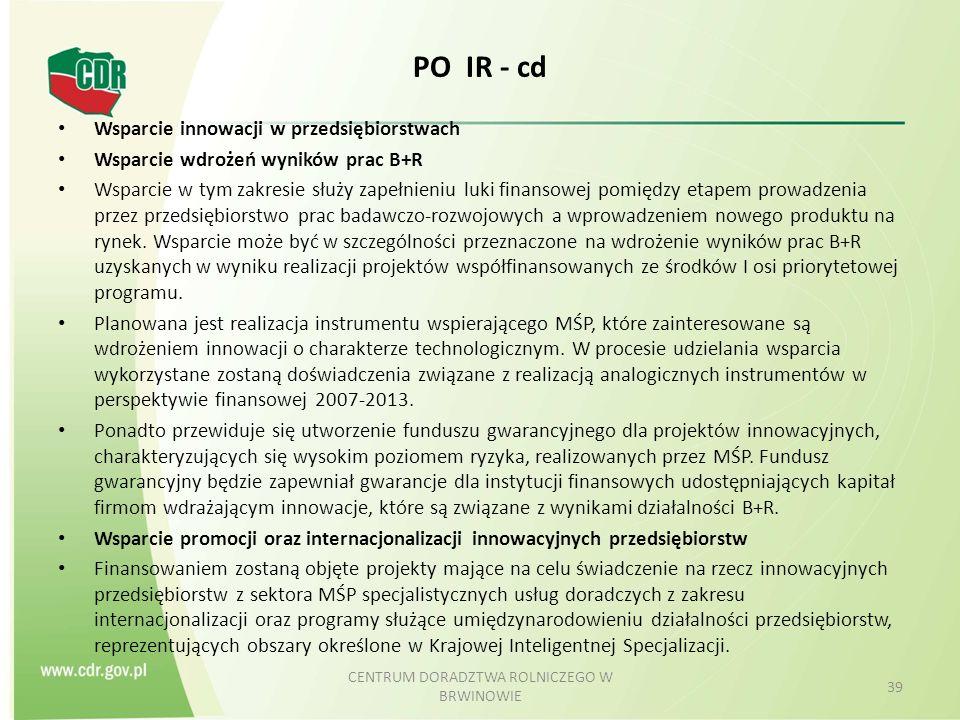 PO IR - cd Wsparcie innowacji w przedsiębiorstwach Wsparcie wdrożeń wyników prac B+R Wsparcie w tym zakresie służy zapełnieniu luki finansowej pomiędzy etapem prowadzenia przez przedsiębiorstwo prac badawczo-rozwojowych a wprowadzeniem nowego produktu na rynek.