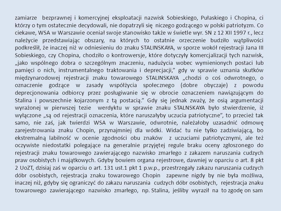 zamiarze bezprawnej i komercyjnej eksploatacji nazwisk Sobieskiego, Pułaskiego i Chopina, ci którzy o tym ostatecznie decydowali, nie dopatrzyli się niczego godzącego w polski patriotyzm.