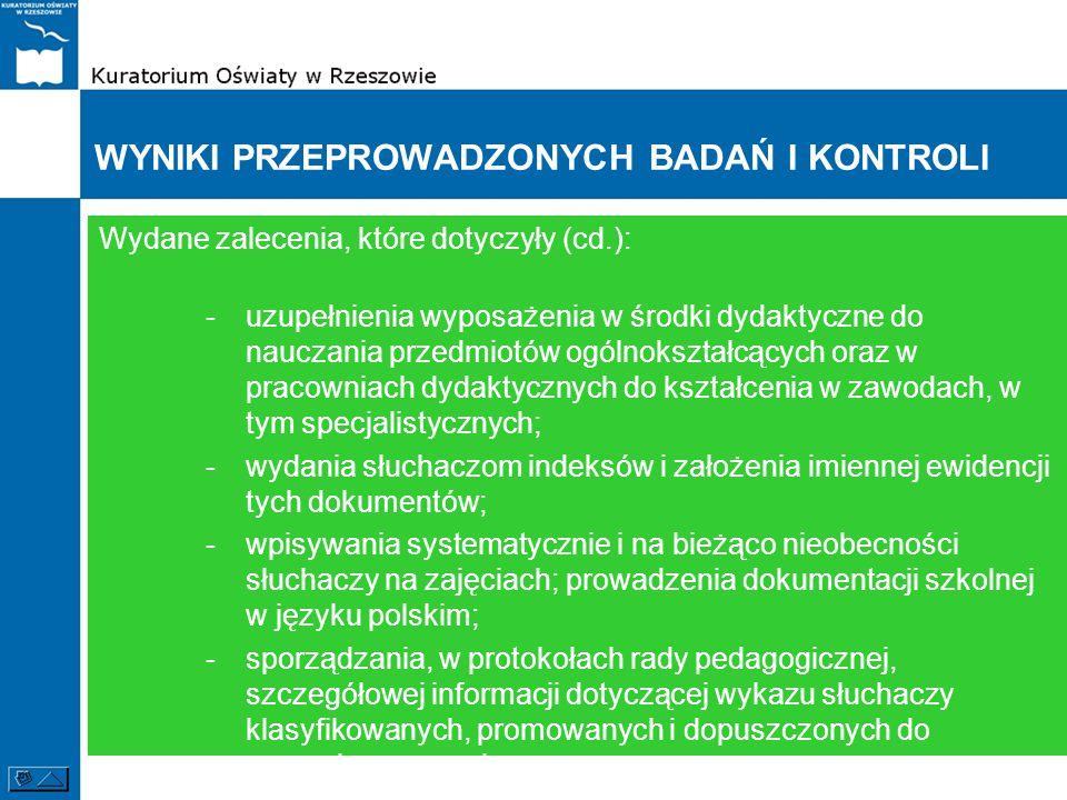 WYNIKI PRZEPROWADZONYCH BADAŃ I KONTROLI Wydane zalecenia, które dotyczyły (cd.): -uzupełnienia wyposażenia w środki dydaktyczne do nauczania przedmio