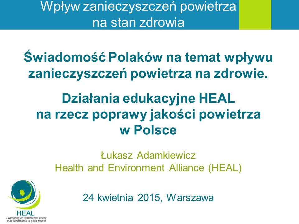 Świadomość Polaków na temat wpływu zanieczyszczeń powietrza na zdrowie. Działania edukacyjne HEAL na rzecz poprawy jakości powietrza w Polsce Łukasz A