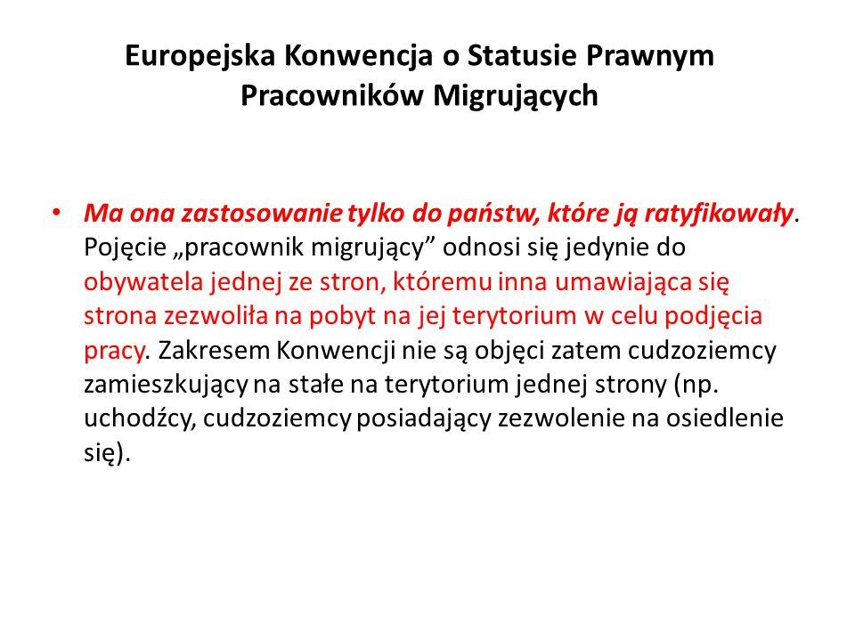 Europejska Konwencja o Statusie Prawnym Pracowników Migrujących Ma ona zastosowanie tylko do państw, które ją ratyfikowały.