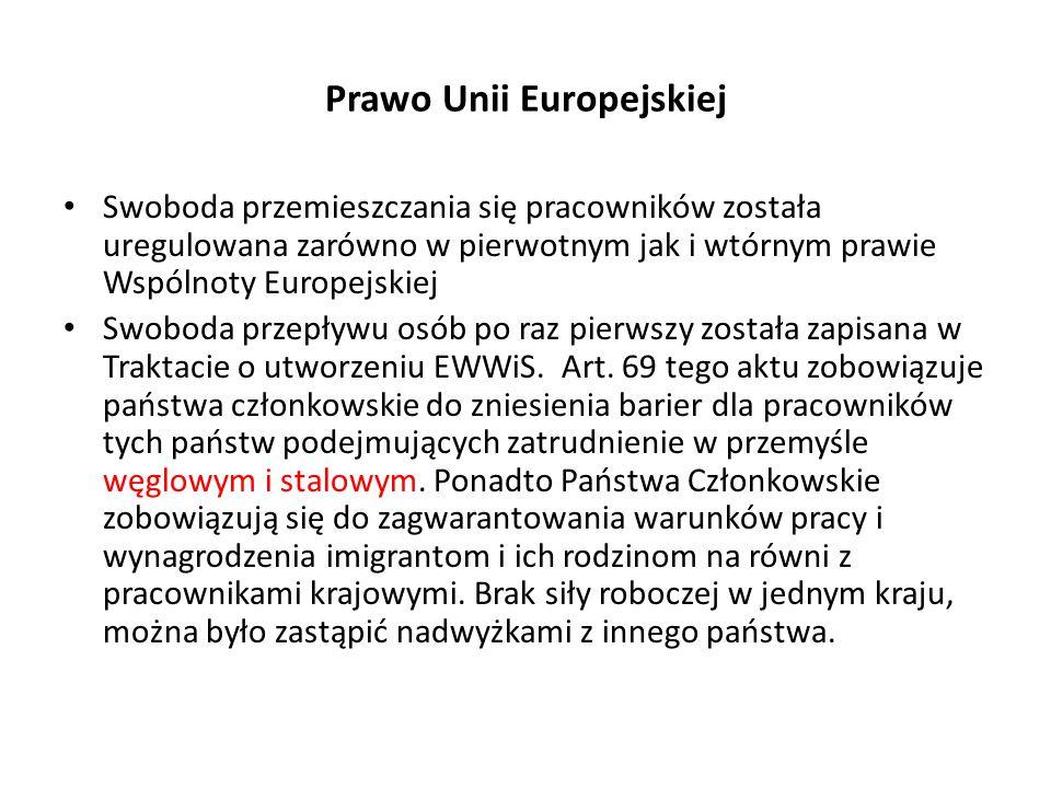 Prawo Unii Europejskiej Swoboda przemieszczania się pracowników została uregulowana zarówno w pierwotnym jak i wtórnym prawie Wspólnoty Europejskiej Swoboda przepływu osób po raz pierwszy została zapisana w Traktacie o utworzeniu EWWiS.