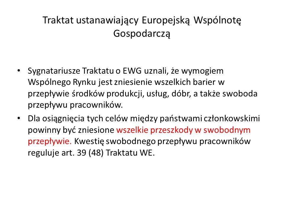 Traktat ustanawiający Europejską Wspólnotę Gospodarczą Sygnatariusze Traktatu o EWG uznali, że wymogiem Wspólnego Rynku jest zniesienie wszelkich barier w przepływie środków produkcji, usług, dóbr, a także swoboda przepływu pracowników.