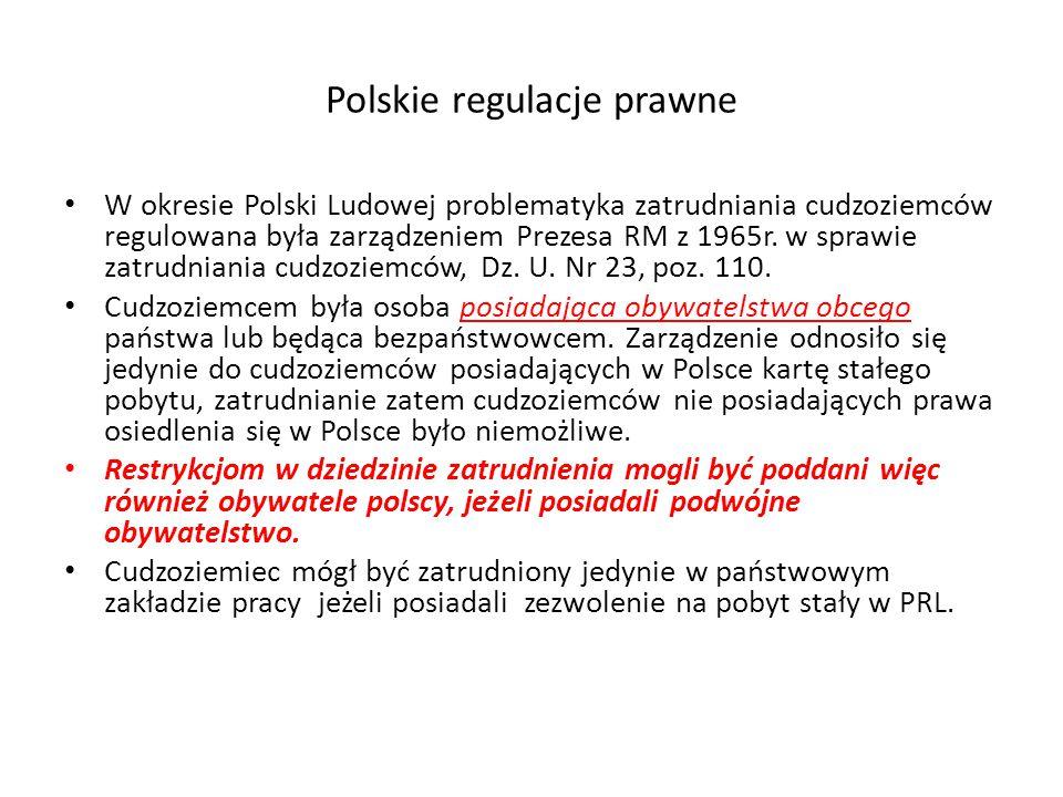 Polskie regulacje prawne W okresie Polski Ludowej problematyka zatrudniania cudzoziemców regulowana była zarządzeniem Prezesa RM z 1965r.