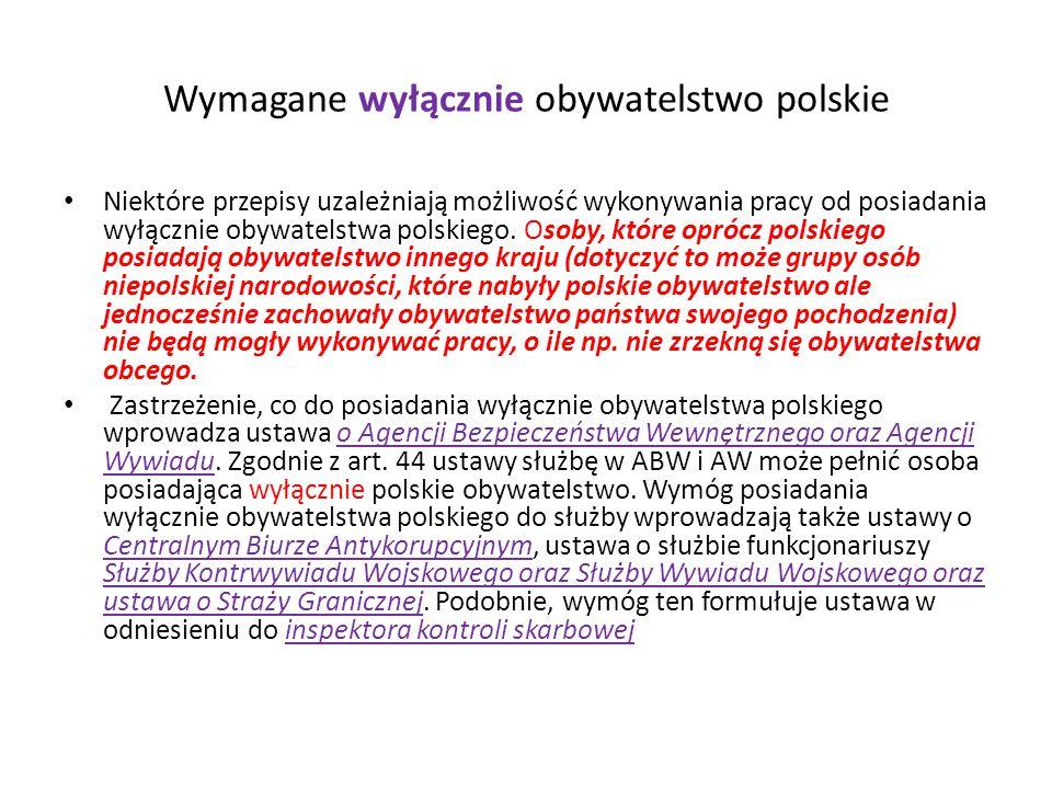 Wymagane wyłącznie obywatelstwo polskie Niektóre przepisy uzależniają możliwość wykonywania pracy od posiadania wyłącznie obywatelstwa polskiego.