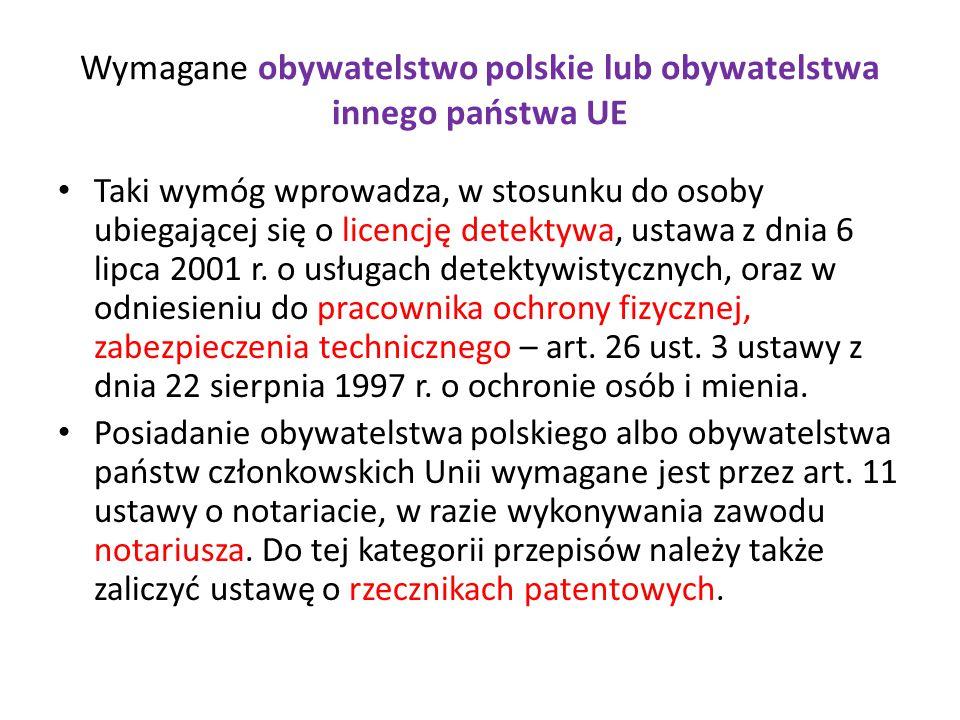Wymagane obywatelstwo polskie lub obywatelstwa innego państwa UE Taki wymóg wprowadza, w stosunku do osoby ubiegającej się o licencję detektywa, ustawa z dnia 6 lipca 2001 r.
