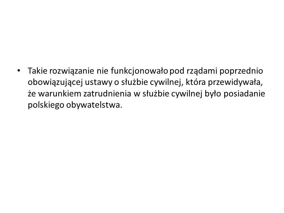 Takie rozwiązanie nie funkcjonowało pod rządami poprzednio obowiązującej ustawy o służbie cywilnej, która przewidywała, że warunkiem zatrudnienia w służbie cywilnej było posiadanie polskiego obywatelstwa.