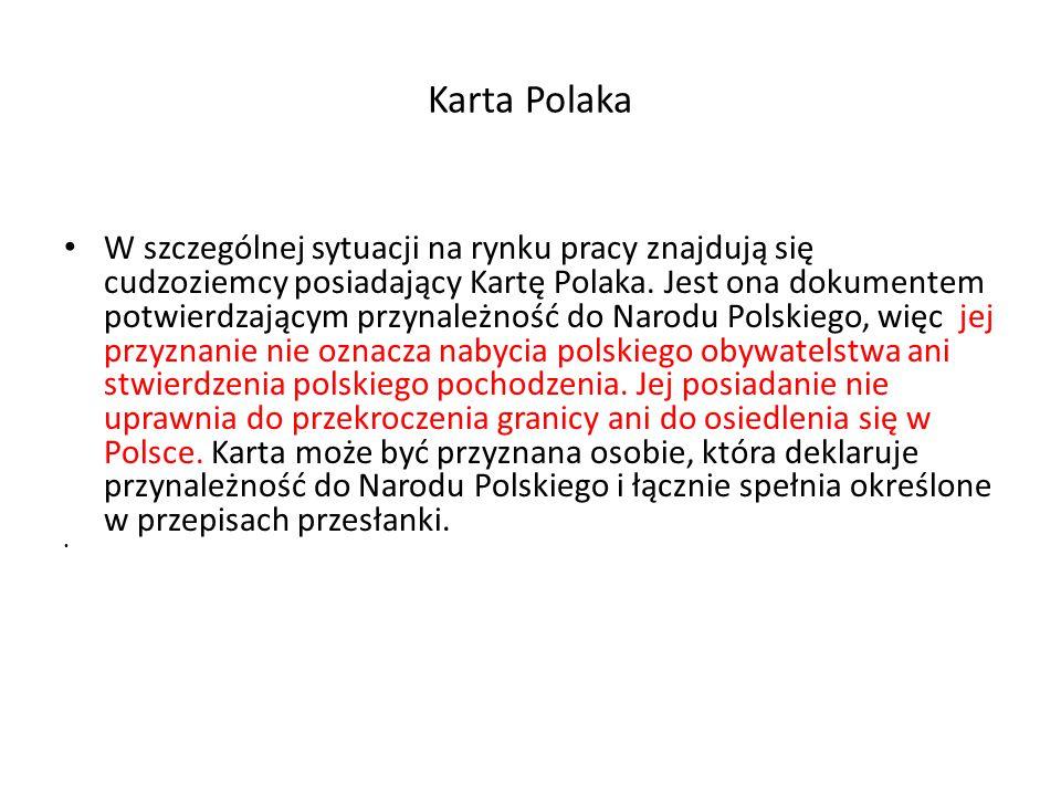 Karta Polaka W szczególnej sytuacji na rynku pracy znajdują się cudzoziemcy posiadający Kartę Polaka.