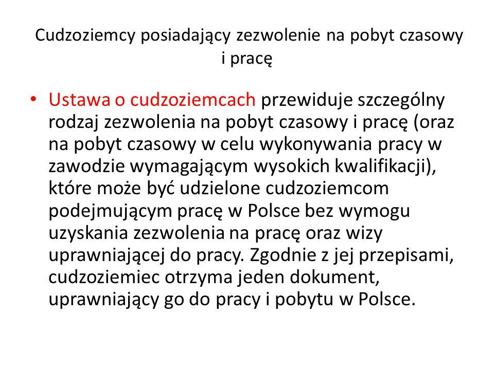 Cudzoziemcy posiadający zezwolenie na pobyt czasowy i pracę Ustawa o cudzoziemcach przewiduje szczególny rodzaj zezwolenia na pobyt czasowy i pracę (oraz na pobyt czasowy w celu wykonywania pracy w zawodzie wymagającym wysokich kwalifikacji), które może być udzielone cudzoziemcom podejmującym pracę w Polsce bez wymogu uzyskania zezwolenia na pracę oraz wizy uprawniającej do pracy.