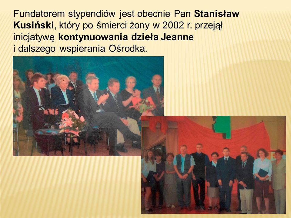Fundatorem stypendiów jest obecnie Pan Stanisław Kusiński, który po śmierci żony w 2002 r. przejął inicjatywę kontynuowania dzieła Jeanne i dalszego w