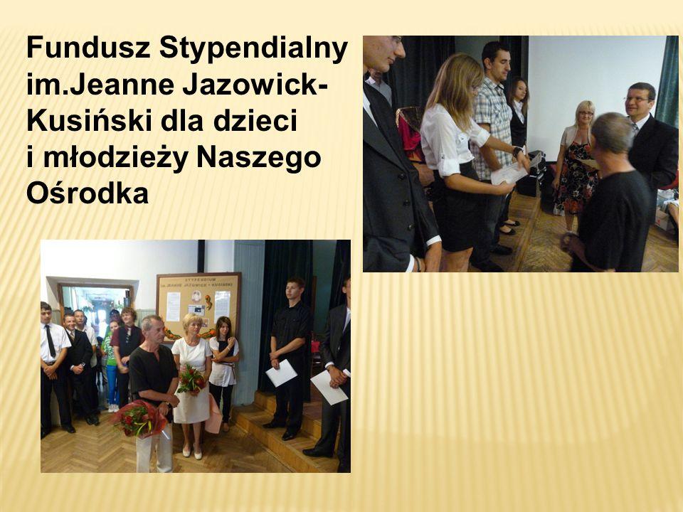 Fundusz Stypendialny im.Jeanne Jazowick- Kusiński dla dzieci i młodzieży Naszego Ośrodka