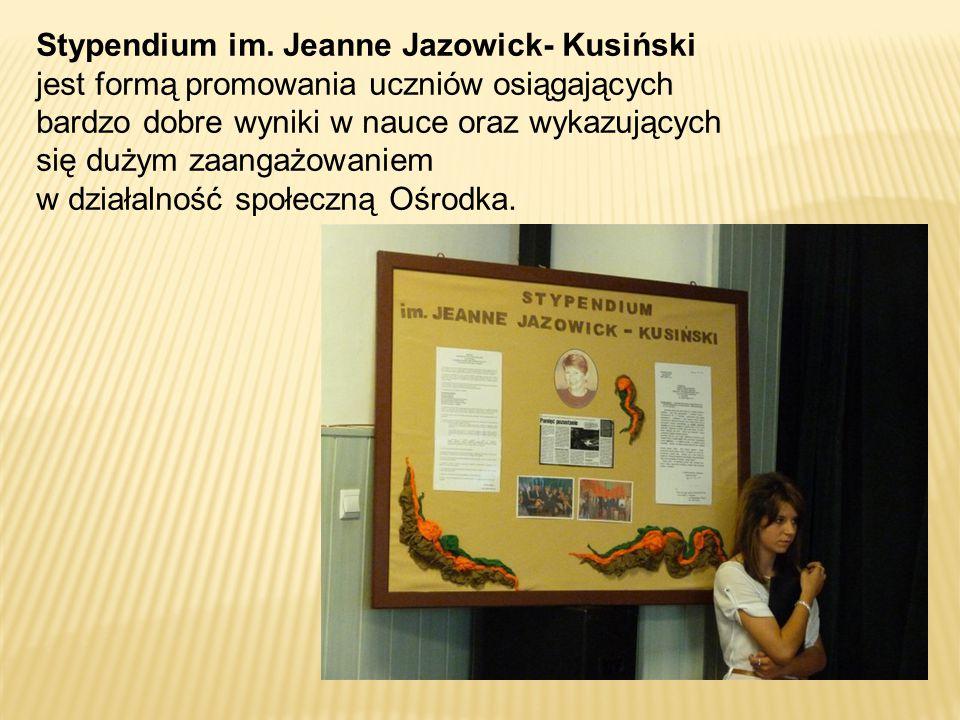 Stypendium im. Jeanne Jazowick- Kusiński jest formą promowania uczniów osiągających bardzo dobre wyniki w nauce oraz wykazujących się dużym zaangażowa