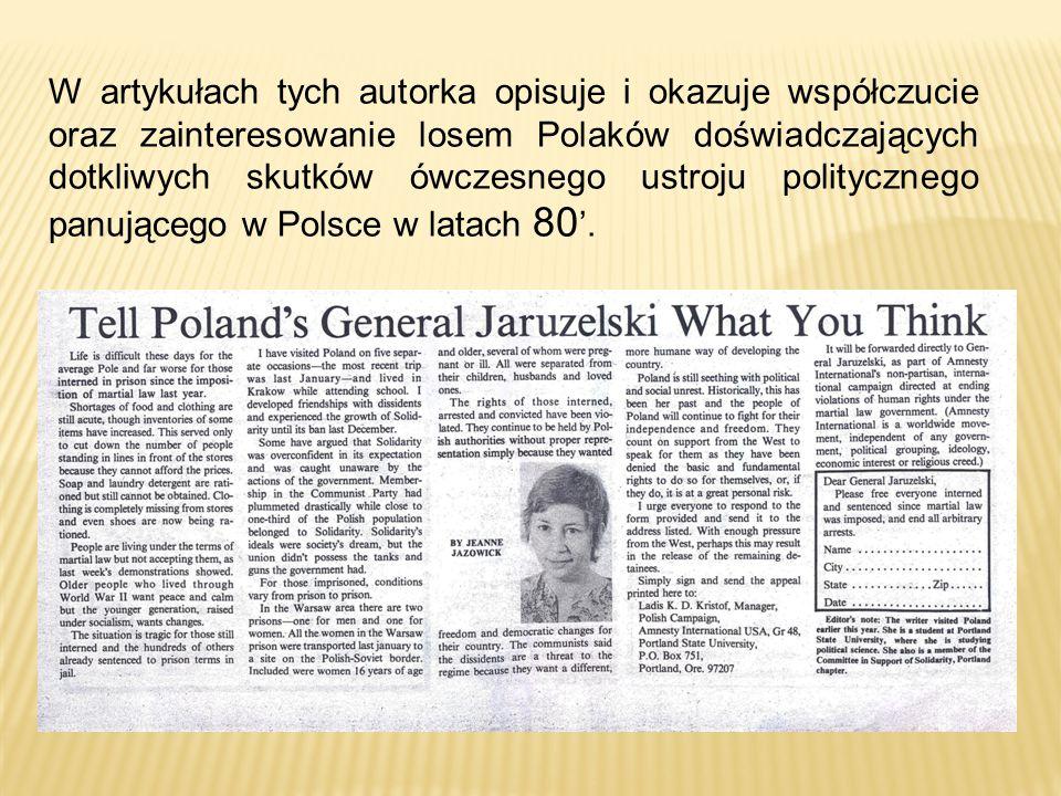W artykułach tych autorka opisuje i okazuje współczucie oraz zainteresowanie losem Polaków doświadczających dotkliwych skutków ówczesnego ustroju politycznego panującego w Polsce w latach 80 '.