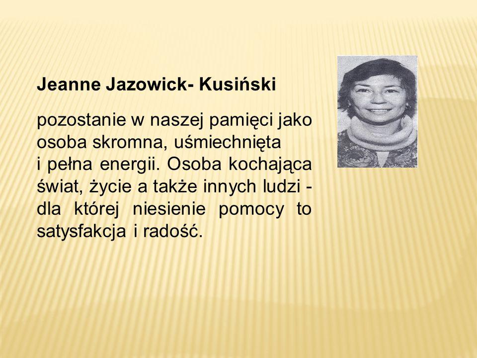 Jeanne Jazowick- Kusiński pozostanie w naszej pamięci jako osoba skromna, uśmiechnięta i pełna energii. Osoba kochająca świat, życie a także innych lu