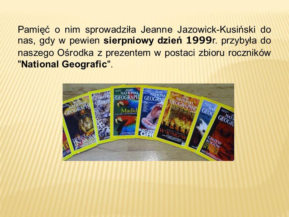 Pamięć o nim sprowadziła Jeanne Jazowick-Kusiński do nas, gdy w pewien sierpniowy dzień 1999r. przybyła do naszego Ośrodka z prezentem w postaci zbior