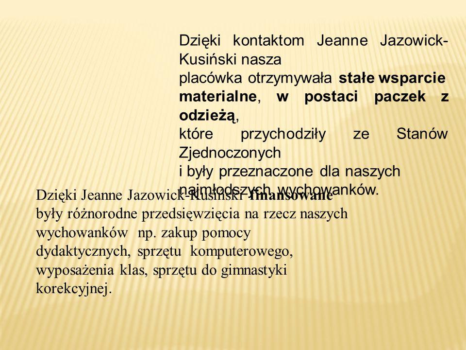 Dzięki Jeanne Jazowick-Kusiński finansowane były różnorodne przedsięwzięcia na rzecz naszych wychowanków np. zakup pomocy dydaktycznych, sprzętu kompu