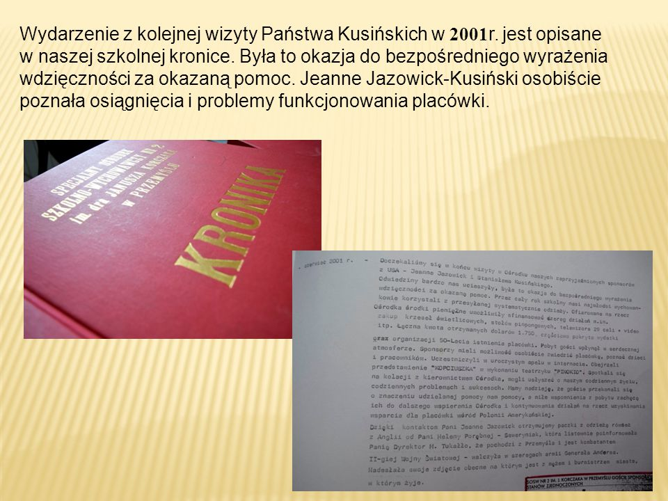 Wydarzenie z kolejnej wizyty Państwa Kusińskich w 2001r. jest opisane w naszej szkolnej kronice. Była to okazja do bezpośredniego wyrażenia wdzięcznoś