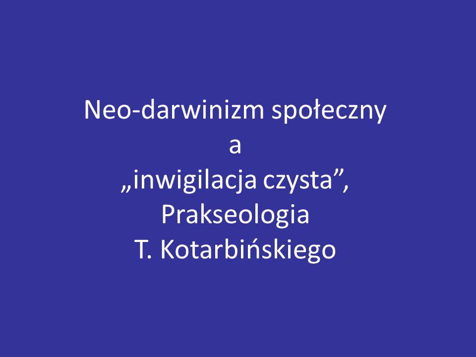 """Neo-darwinizm społeczny a """"inwigilacja czysta , Prakseologia T. Kotarbińskiego"""