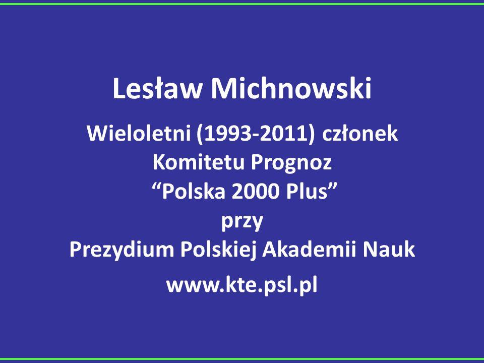 Lesław Michnowski Wieloletni (1993-2011) członek Komitetu Prognoz Polska 2000 Plus przy Prezydium Polskiej Akademii Nauk www.kte.psl.pl